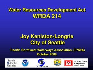 Water Resources Development Act WRDA 214 Joy Keniston-Longrie City of Seattle Pacific Northwest Waterways Association,