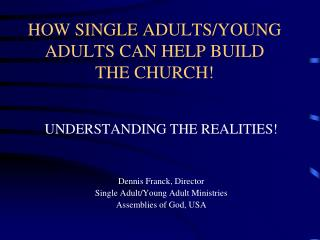 HOW SINGLE ADULTS/YOUNG ADULTS CAN HELP BUILD THE CHURCH!