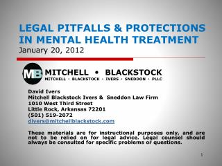 LEGAL PITFALLS & PROTECTIONS IN MENTAL HEALTH TREATMENT January 20, 2012