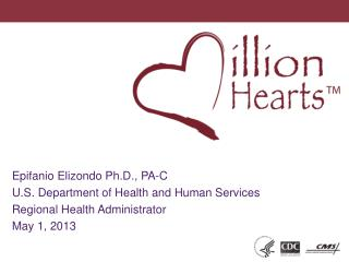 Epifanio Elizondo Ph.D., PA-C U.S. Department of Health and Human Services Regional Health Administrator  May 1, 2013
