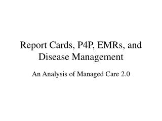 Report Cards, P4P, EMRs, and Disease Management