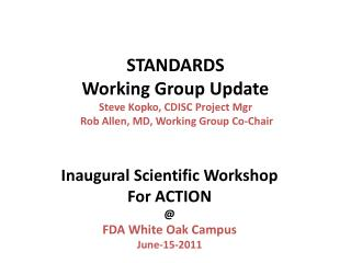 STANDARDS  Working Group Update Steve Kopko, CDISC Project Mgr  Rob Allen, MD, Working Group Co-Chair