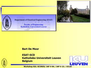Bart De Moor ESAT-SCD Katholieke Universiteit Leuven Belgium