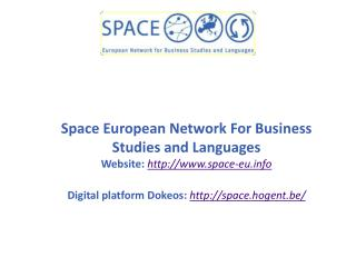 Space European Network For Business Studies and Languages Website: http://www.space-eu.info Digital platform Dokeos : h