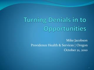 Turning Denials in to Opportunities