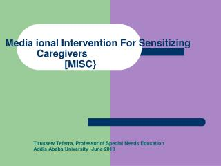 Media ional Intervention For Sensitizing                  Caregivers 		          [MISC}