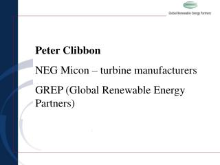 Peter Clibbon NEG Micon   turbine manufacturers GREP Global Renewable Energy Partners