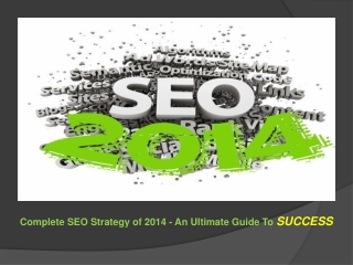 Complete SEO Strategy of 2014 - An Ultimate Guide To Success