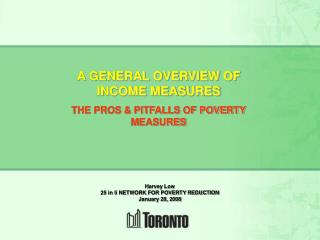 A GENERAL OVERVIEW OF INCOME MEASURES THE PROS & PITFALLS OF POVERTY MEASURES