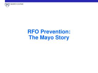 RFO Prevention:  The Mayo Story