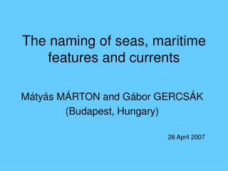The naming of seas, maritime features and currents