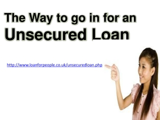 The Way to go in for an Unsecured Loan in UK
