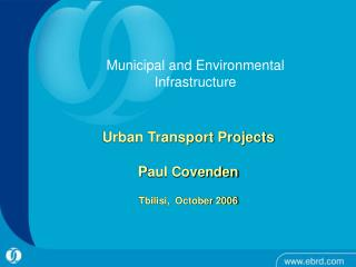Urban Transport Projects P aul Covenden Tbilisi,  October 2006