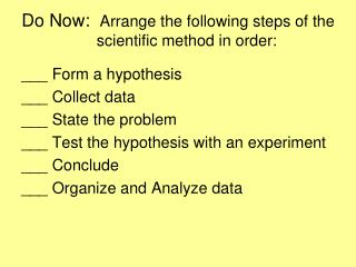 Do Now:  Arrange the following steps of the         scientific method in order: