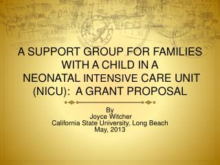 A SUPPORT GROUP FOR FAMILIES WITH A CHILD IN A NEONATAL INTENSIVE CARE UNIT (NICU): A GRANT PROPOSAL