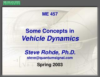 ME 457 Some Concepts in  Vehicle Dynamics Steve Rohde, Ph.D.  steve@quantumsignal.com