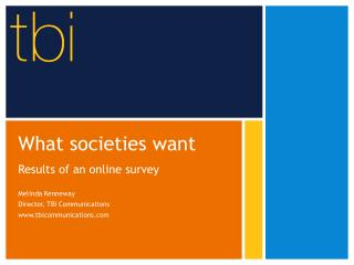 What societies want Results of an online survey Melinda Kenneway Director, TBI Communications www.tbicommunications.com