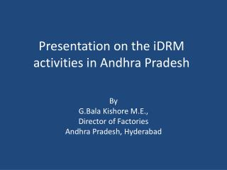 Presentation on the iDRM activities in Andhra Pradesh