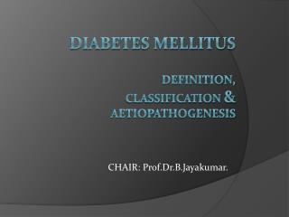 Diabetes Mellitus definition,  classification  &  aetiopathogenesis