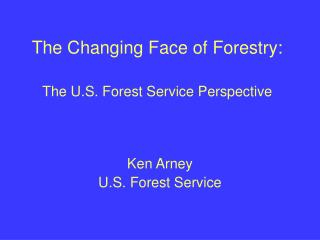 The Changing Face of Forestry:  The U.S. Forest Service Perspective