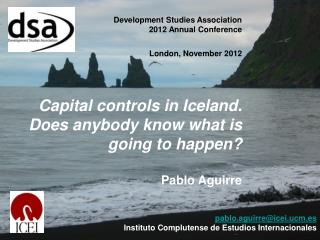 Development Studies Association 2012 Annual Conference London, November 2012 Capital controls in Iceland. Does anybody