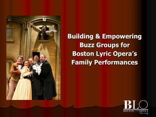 Building & Empowering Buzz Groups for Boston Lyric Opera's Family Performances