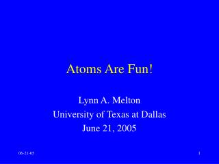Atoms Are Fun!