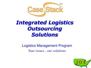 Integrated Logistics Outsourcing Solutions Logistics Management Program  Your issues…our solutions