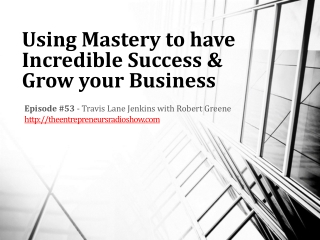 Using Mastery to have Incredible Success and Grow