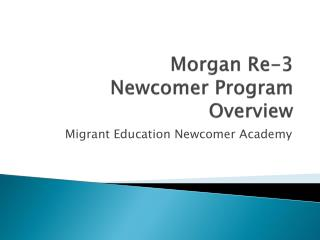 Morgan Re-3 Newcomer Program Overview