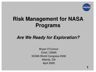 Risk Management for NASA Programs Are We Ready for Exploration?