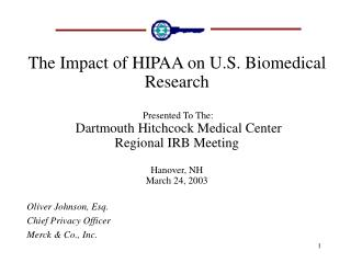 The Impact of HIPAA on U.S. Biomedical Research    Presented To The:  Dartmouth Hitchcock Medical Center Regional IRB Me