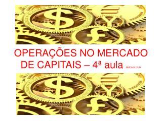 OPERAÇÕES NO MERCADO DE CAPITAIS – 4ª aula OMCA04 01/10