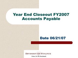 Year End Closeout FY2007 Accounts Payable