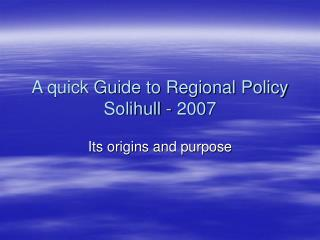 A quick Guide to Regional Policy Solihull - 2007