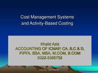 Khalid Aziz ACCOUNTING OF ICMAP, CA..B,C & D, PIPFA, BBA, MBA, M.COM, B.COM 0322-3385752