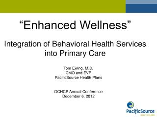 Enhanced Wellness    Integration of Behavioral Health Services  into Primary Care