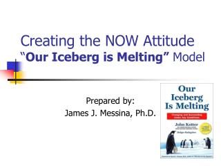 "Creating the NOW Attitude "" Our Iceberg is Melting""  Model"