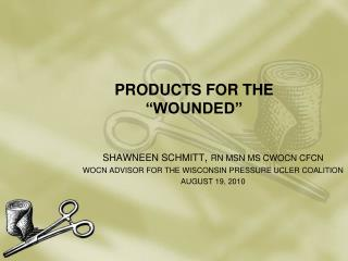 "PRODUCTS FOR THE ""WOUNDED"""