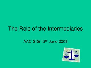 The Role of the Intermediaries