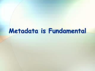 Metadata is Fundamental