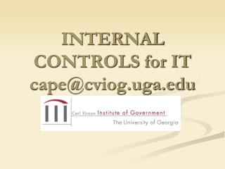 INTERNAL CONTROLS for IT cape@cviog.uga
