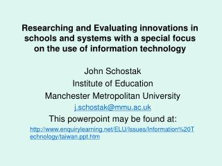 Researching and Evaluating innovations in schools and systems with a special focus on the use of information technology