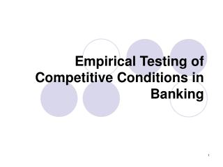 Empirical Testing of Competitive Conditions in Banking