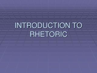INTRODUCTION TO RHETORIC
