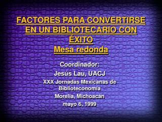 FACTORES PARA CONVERTIRSE EN UN BIBLIOTECARIO CON ÉXITO Mesa redonda
