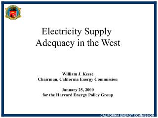 Electricity Supply Adequacy in the West William J. Keese Chairman, California Energy Commission January 25, 2000 for th