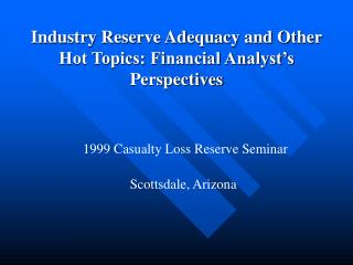 Industry Reserve Adequacy and Other Hot Topics: Financial Analyst's Perspectives