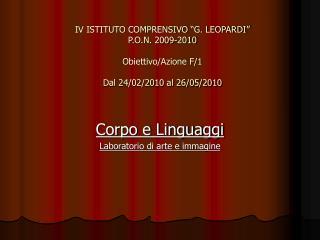 """IV ISTITUTO COMPRENSIVO """"G. LEOPARDI"""" P.O.N. 2009-2010 Obiettivo/Azione F/1 Dal 24/02/2010 al 26/05/2010"""
