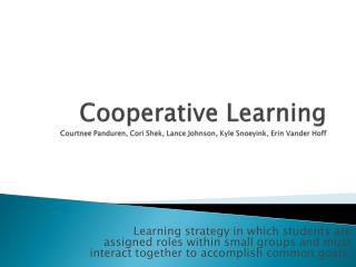 Cooperative Learning Courtnee Panduren, Cori  Shek , Lance Johnson, Kyle  Snoeyink , Erin Vander Hoff